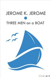 Three Men on a Boat - Jerome, Jerome K.