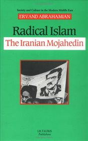 Radical Islam: Iranian Mojahedin (Society & Culture in the Modern Middle East) - Abrahamian, Ervand