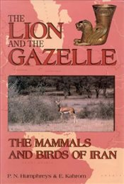 Lion and the Gazelle : Mammals and Birds of Iran (Lion & Gazelle) - Humphreys, Patrick