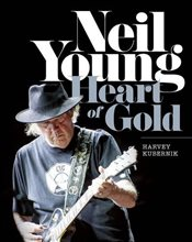 Neil Young : Heart of Gold - Kubernik, Harvey