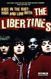 Libertines : Kids In The Riot : High And Low With The Libertines -