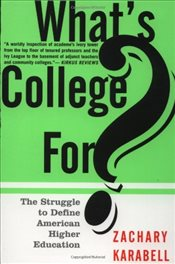 Whats College For ? : The Struggle To Define American Higher Education - Karabell, Zachary
