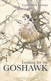 Looking for the Goshawk - Jameson, Conor Mark