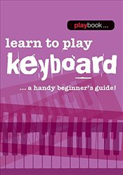 Learn to Play Keyboard : Learn to Play Keyboard : A Handy Beginners Guide -