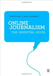 Online Journalism: The Essential Guide - Hill, Steve