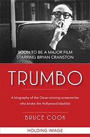 Trumbo : A Biography of the Oscar-winning screenwriter who broke the Hollywood blacklist - Cook, Bruce