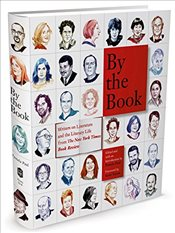 By the Book : Writers on Literature and the Literary Life from The New York Times Book Review - Paul, Pamela