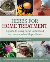 Herbs for Home Treatment : A Guide to Using Herbs for First Aid and Common Health Problems - Newton, Anna