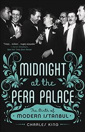 Midnight at the Pera Palace : The Birth of Modern Istanbul - King, Charles