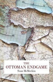 Ottoman Endgame : War, Revolution and the Making of the Modern Middle East, 1908-1923 - McMeekin, Sean