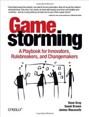 Gamestorming : A Playbook for Innovators, Rulebreakers, and Changemakers - Brown, Sunni
