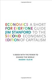 Economics for Everyone 2e : A Short Guide to the Economics of Capitalism - Stanford, Jim