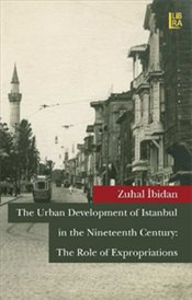 Urban Developmentof Istanbul in the Nineteenth Century : The Role of Expropriations - İbidan, Zuhal