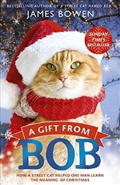Gift from Bob : How a Street Cat Helped One Man Learn the Meaning of Christmas - Bowen, James