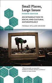 Small Places, Large Issues - Fourth Edition : An Introduction to Social and Cultural Anthropology - Eriksen, Thomas Hylland
