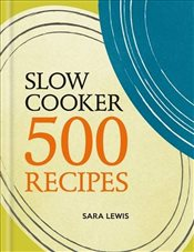 Slow Cooker : 500 Recipes - Lewis, Sara