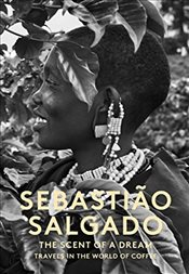 Scent of a Dream : Travels in the World of Coffee - Salgado, Sebastiao