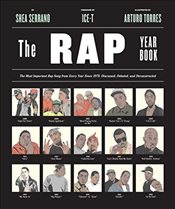 Rap Year Book: The Most Important Rap Song from Every Year Since 1979, Discussed, Debated, and Decon - Serrano, Shea