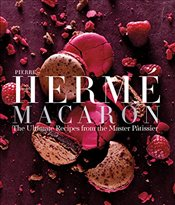Pierre Herme Macaron : The Ultimate Recipes from the Master Patissier - Herme, Pierre