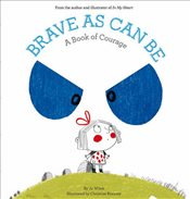 Brave as Can be : A Book of Courage   - Witek, Jo