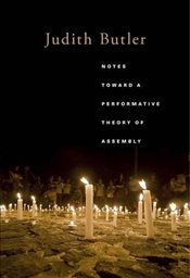 Notes Toward a Performative Theory of Assembly  - Butler, Judith