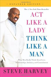 Act Like a Lady, Think Like a Man: What Men Really Think About Love, Relationships, Intimacy and Com - Harvey, Steve