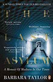 Last Asylum : A Memoir of Madness in our Times - Taylor, Barbara