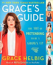 Graces Guide : The Art of Pretending to be a Grown-Up - Helbig, Grace