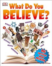 What Do You Believe? (Big Questions) - DK Publishing