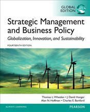 Strategic Management and Business Policy 14e : Globalization, Innovation and Sustainability - Wheelen, Thomas L.