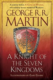 Knight of the Seven Kingdoms : Being the Adventures of Ser Duncan the Tall and His Squire, Egg - Martin, George R. R.