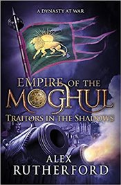 Empire of the Moghul : Traitors in the Shadows - Rutherford, Alex
