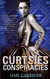 Curtsies and Conspiracies : Finishing School Book II - Carriger, Gail