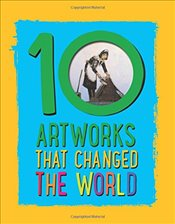 Artworks That Changed The World - Hubbard, Ben