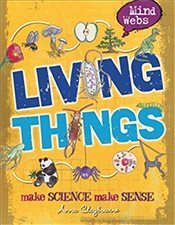 Mind Webs : Living Things - Claybourne, Anna