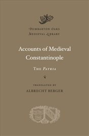 Accounts of Medieval Constantinople : The Patria - Berger, Albrecht