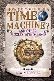 How Do You Build a Time Machine? - Brecher, Erwin