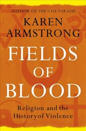Fields of Blood : Religion and the History of Violence - Armstrong, Karen