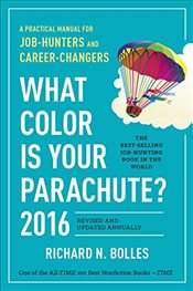 What Color Is Your Parachute? : 2016, A Practical Manual for Job-Hunters and Career-Changers - Bolles, Richard N.