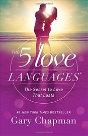 Five Love Languages : The Secret to Love That Lasts - Chapman, Gary