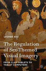 Regulation of Sex-Themed Visual Imagery : From Clay Tablets to Tablet Computers -