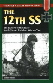 12th SS: The History of the Hitler Youth Panzer Division: v. 2 (Stackpole Military History) - Meyer, Hubert