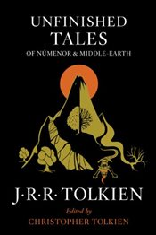 Unfinished Tales of Numenor and Middle-Earth - Tolkien, J. R. R.