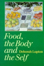 FOOD,THE BODY AND THE SELF - Lupton, Deborah