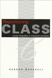 Repositioning Class : Social Inequality in Industrial Societies  - Marshall, Gordon