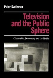 TELEVISION AND THE PUBLIC SPHERE - DAHLGREN, PETER
