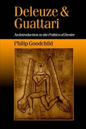 Deleuze and Guattari : An Introduction to the Politics of Desire - Goodchild, Philip