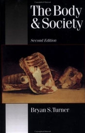 BODY AND SOCIETY: EXPLORATIONS IN SOCIAL THEORY - Turner, Bryan S.