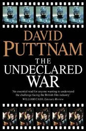 Undeclared War : Struggle for Control of the Worlds Film Industry - Puttnam, David