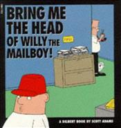 Dilbert : Bring Me the Head of Willy the Mailboy! - Adams, Scott